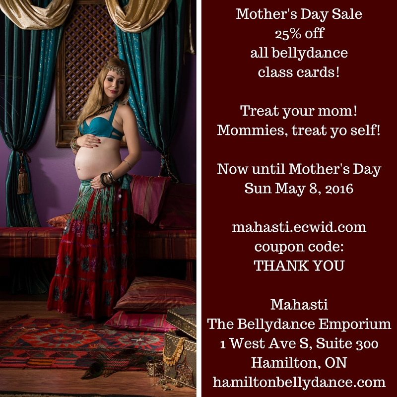 Mother's Day Sale25% offall bellydance class cards!Treat your mom!Mommies, treat yo self!Now until Mother's Day Sun May 8, 2016mahasti.ecwid.comcoupon code_THANK YOUMahastiThe Bellydance Emporium1 West Ave S, Suite 300Hami.jpg