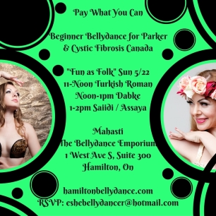 Pay What You CanBeginner Bellydance for Parker& Cystic Fibrosis Canada_Fun as Folk_ Sun 5_2211-Noon Turkish RomanNoon-1pm Dabke1-2pm Saiidi _ AssayaMahastiThe Bellydance Emporium1 West Ave S, Suite 300Hamilton, Onhamiltonb-1